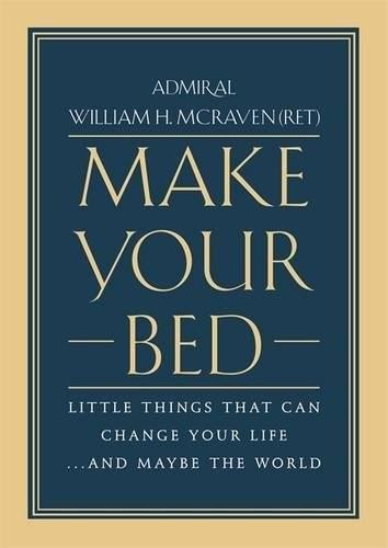 Make Your Bed (Little Things That Can Change Your Life...And Maybe the World) by Admiral William H. McRaven, 9781455570249