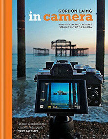 In Camera (Perfect Pictures Straight out of the Camera) by Gordon Laing, 9781781573617