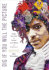 Dig If You Will the Picture (Funk, Sex, God and Genius in the Music of Prince) by Ben Greenman, 9781250128379