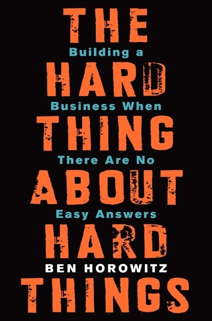 The Hard Thing About Hard Things (Building a Business When There Are No Easy Answers) by Ben Horowitz, 9780062273208