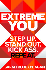 Extreme You (Step Up. Stand Out. Kick Ass. Repeat.) by Sarah Robb O'Hagan, 9780062456151
