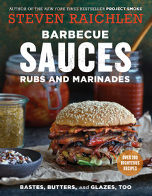 Barbecue Sauces, Rubs, and Marinades--Bastes, Butters & Glazes, Too by Steven Raichlen, 9781523500819
