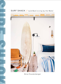 Surf Shack (Laid-Back Living by the Water) by Nina Freudenberger, Brittany Ambridge, Heather Summerville, 9780451496058