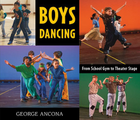 Boys Dancing (From School Gym to Theater Stage) by George Ancona, George Ancona, 9780763682026
