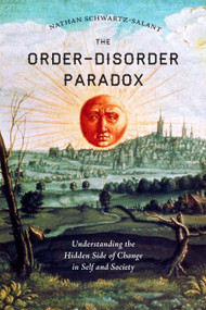 The Order-Disorder Paradox (Understanding the Hidden Side of Change in Self and Society) by Nathan Schwartz-Salant, 9781623171162