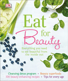 Eat for Beauty (Everything You Need to Eat Beautiful from the Inside Out) by Susan Curtis, Tipper Lewis, 9781465456847