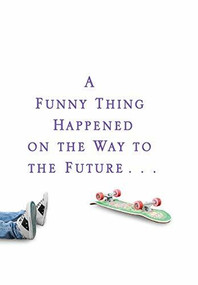 A Funny Thing Happened on the Way to the Future (Twists and Turns and Lessons Learned) by Michael J. Fox, 9781401323868