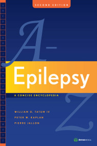Epilepsy A to Z (A Concise Encyclopedia:Second Edition) by William O. Tatum, IV, DO, Peter W. Kaplan, Dr., MD, Pierre Jallon, MD, 9781933864419