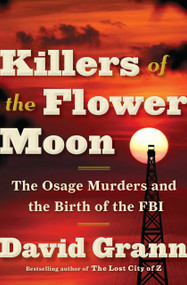 Killers of the Flower Moon (The Osage Murders and the Birth of the FBI) by David Grann, 9780385534246