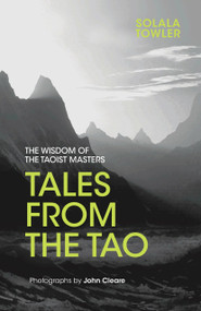 Tales from the Tao (The Wisdom of the Taoist Masters) by Solala Towler, John Cleare, 9781786780416