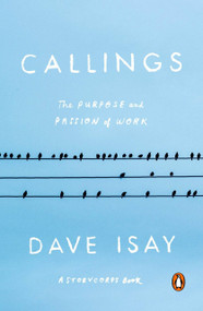 Callings (The Purpose and Passion of Work) by Dave Isay, 9780143110071