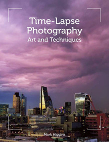 Time-Lapse Photography (Art and Techniques) by Mark Higgins, 9781785002090