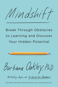 Mindshift (Break Through Obstacles to Learning and Discover Your Hidden Potential) by Barbara Oakley, PhD, 9781101982853