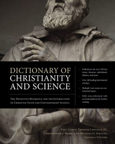 Dictionary of Christianity and Science (The Definitive Reference for the Intersection of Christian Faith and Contemporary Science) by Paul Copan, Tremper Longman III, Christopher L. Reese, Michael Strauss, 9780310496052