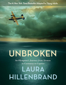Unbroken (The Young Adult Adaptation) (An Olympian's Journey from Airman to Castaway to Captive) by Laura Hillenbrand, 9780385742528