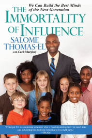 The Immortality of Influence (We Can Build the Best Minds of the Next Generation) by Salome Thomas-EL, Cecil Murphey, 9780758212672