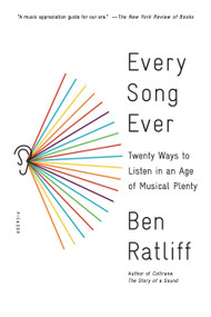 Every Song Ever (Twenty Ways to Listen in an Age of Musical Plenty) by Ben Ratliff, 9781250117991