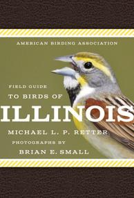 American Birding Association Field Guide to Birds of Illinois by Michael L. P. Retter, Brian E. Small, 9781935622628