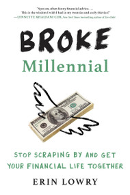 Broke Millennial (Stop Scraping By and Get Your Financial Life Together) by Erin Lowry, 9780143130406