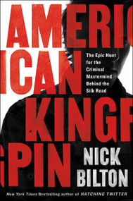 American Kingpin (The Epic Hunt for the Criminal Mastermind Behind the Silk Road) by Nick Bilton, 9781591848141