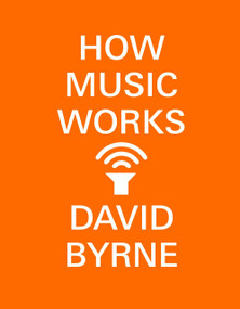 How Music Works by David Byrne, 9780804188937