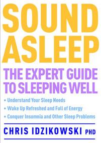 Sound Asleep (The Expert Guide to Sleeping Well) by Chris Idzikowski, 9781780281186