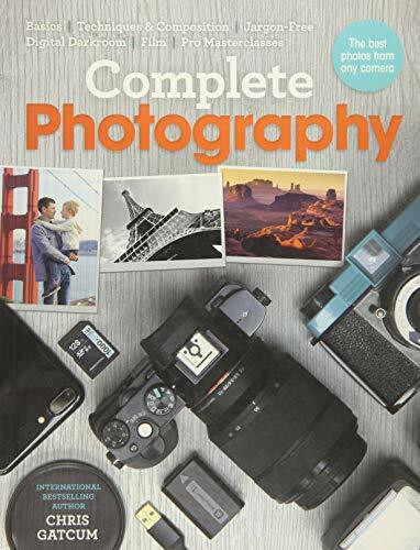 Complete Photography (Understand Cameras to Take, Edit and Share Better Photos) by Chris Gatcum, 9781781574065