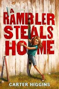 A Rambler Steals Home by Carter Higgins, 9780544602014