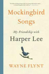 Mockingbird Songs (My Friendship with Harper Lee) by Wayne Flynt, 9780062660084