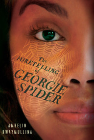 The Foretelling of Georgie Spider (The Tribe Book 3) by Ambelin Kwaymullina, 9780763692100