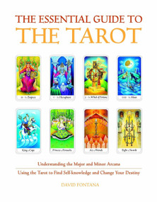 The Essential Guide to the Tarot (Understanding the Major and Minor Arcana - Using the Tarot the Find Self-knowledge and Change Your Destiny) by David Fontana, 9781907486760