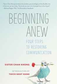 Beginning Anew (Four Steps to Restoring Communication) by Sister Chan Khong, Thich Nhat Hanh, 9781937006815