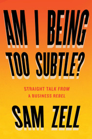Am I Being Too Subtle? (Straight Talk From a Business Rebel) by Sam Zell, 9781591848233