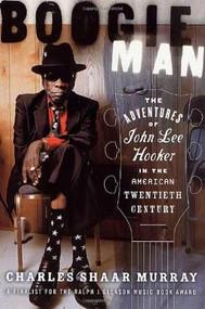 Boogie Man (The Adventures of John Lee Hooker in the American Twentieth Century) by Charles Shaar Murray, 9780312270063