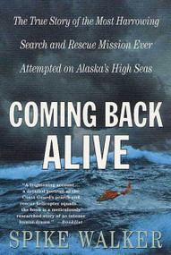 Coming Back Alive (The True Story of the Most Harrowing Search and Rescue Mission Ever Attempted on Alaska's High Seas) by Spike Walker, 9780312302566