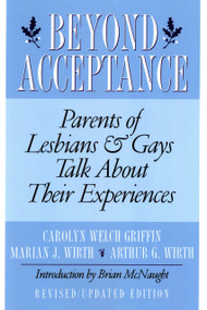 Beyond Acceptance (Parents of Lesbians & Gays Talk About Their Experiences) by Carolyn W. Griffin, Marian J. Wirth, Arthur G. Wirth, Brian McNaught, 9780312167813
