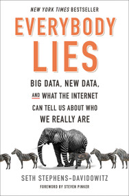 Everybody Lies (Big Data, New Data, and What the Internet Can Tell Us About Who We Really Are) by Seth Stephens-Davidowitz, 9780062390851
