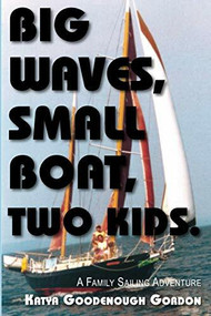 Big Waves, Small Boat, Two Kids (A Family Sailing Adventure) by Katya Goodenough Gordon, 9780878395866
