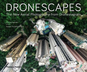 Dronescapes (The New Aerial Photography from Dronestagram) by Dronestagram, Ayperi Karabuda Ecer, 9780500544723