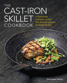The Cast Iron Skillet Cookbook (A Tantalizing Collection of Over 200 Delicious Recipes for Every Kitchen) - 9781604337471 by Dominique DeVito, 9781604337471