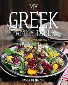 My Greek Family Table (Fresh, Regional Recipes) by Maria Benardis, 9781682680780