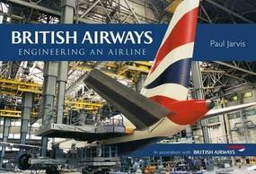 British Airways (Engineering an Airline) by Paul Jarvis, 9781445667065