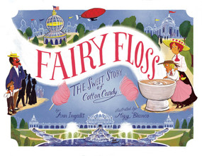 Fairy Floss (The Sweet Story of Cotton Candy) by Ann Ingalls, Migy Blanco, 9781499802382