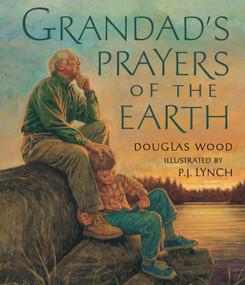Grandad's Prayers of the Earth by Douglas Wood, P.J. Lynch, 9780763646752