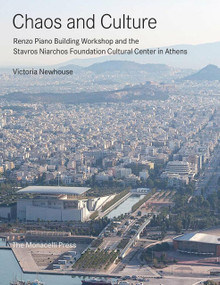 Chaos and Culture (Renzo Piano Building Workshop and the Stavros Niarchos Foundation Cultural Center in Athens) by Victoria Newhouse, 9781580934886