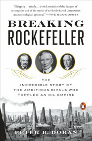 Breaking Rockefeller (The Incredible Story of the Ambitious Rivals Who Toppled an Oil Empire) - 9780143130000 by Peter B. Doran, 9780143130000