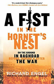 A Fist in the Hornet's Nest (On the Ground in Baghdad Before, During & After the War) - 9781401307622 by Richard Engel, 9781401307622