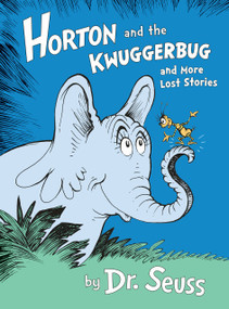 Horton and the Kwuggerbug and More Lost Stories by Dr. Seuss, 9780385382984