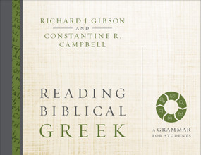 Reading Biblical Greek (A Grammar for Students) by Richard J. Gibson, Constantine R. Campbell, 9780310527992