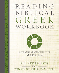 Reading Biblical Greek Workbook (A Translation Guide to Mark 1-4) by Richard J. Gibson, Constantine R. Campbell, 9780310528036